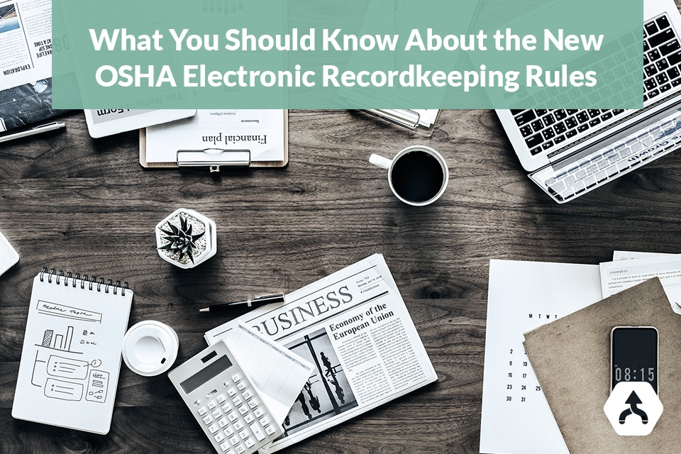 What You Should Know About the New OSHA Electronic Recordkeeping Rules
