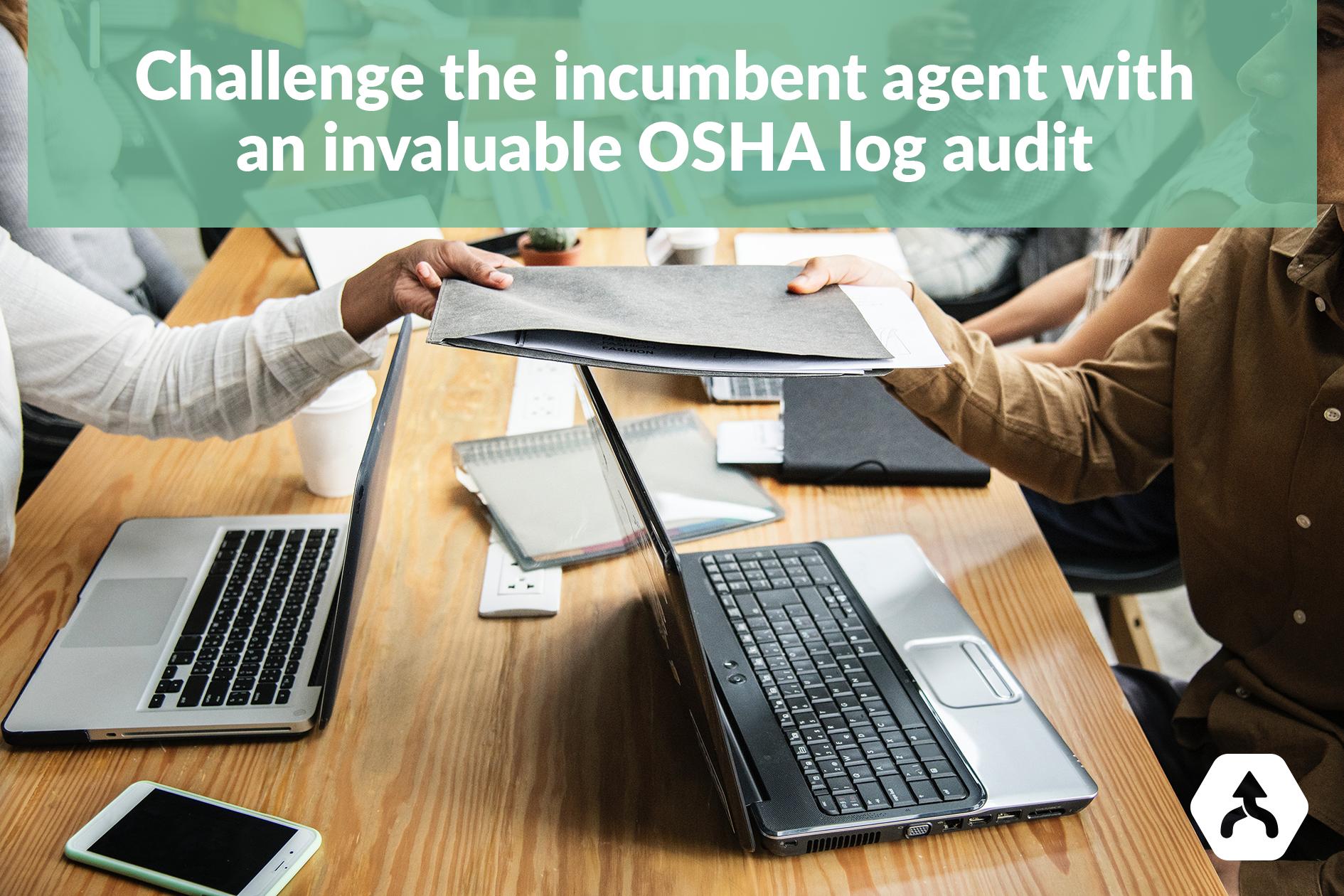 Challenge the imcumbent agent with an invaluable OSHA log audit.