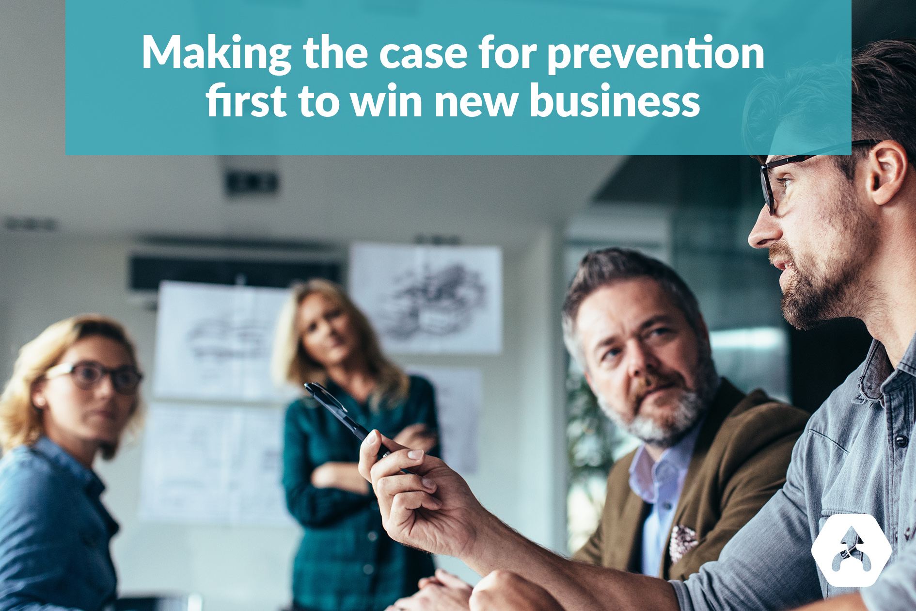 Making the case for prevention first to win new business