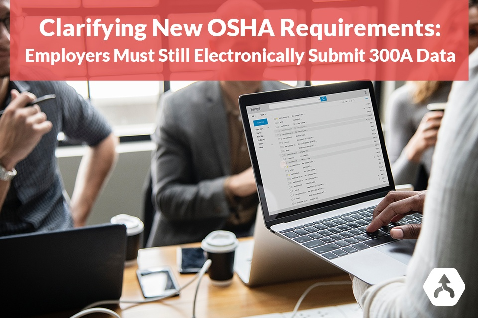 Clarifying New OSHA Requirements: Employers Must Still Electronically Submit 300A Data