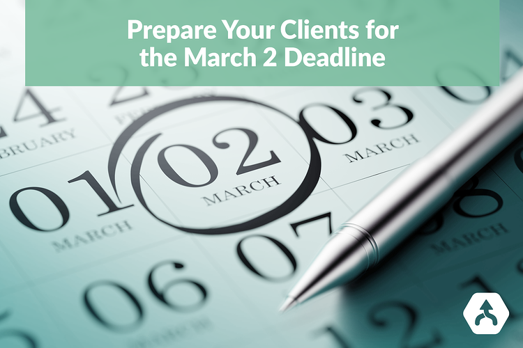 Prepare your Clients for March 2 Deadline
